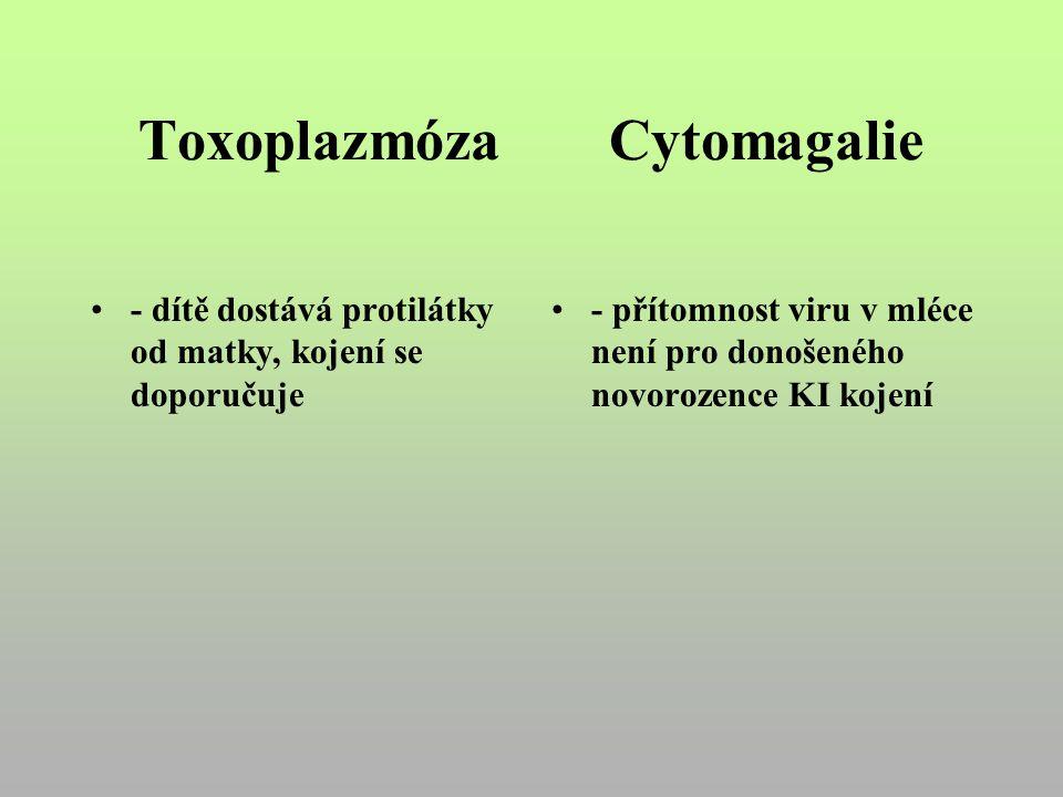 Toxoplazmóza Cytomagalie - dítě dostává protilátky od matky, kojení se doporučuje - přítomnost viru v mléce není pro donošeného novorozence KI kojení