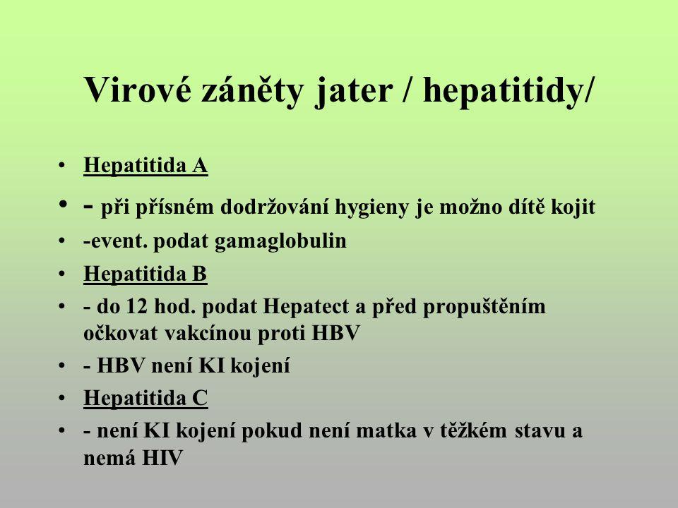 Virové záněty jater / hepatitidy/ Hepatitida A - při přísném dodržování hygieny je možno dítě kojit -event.