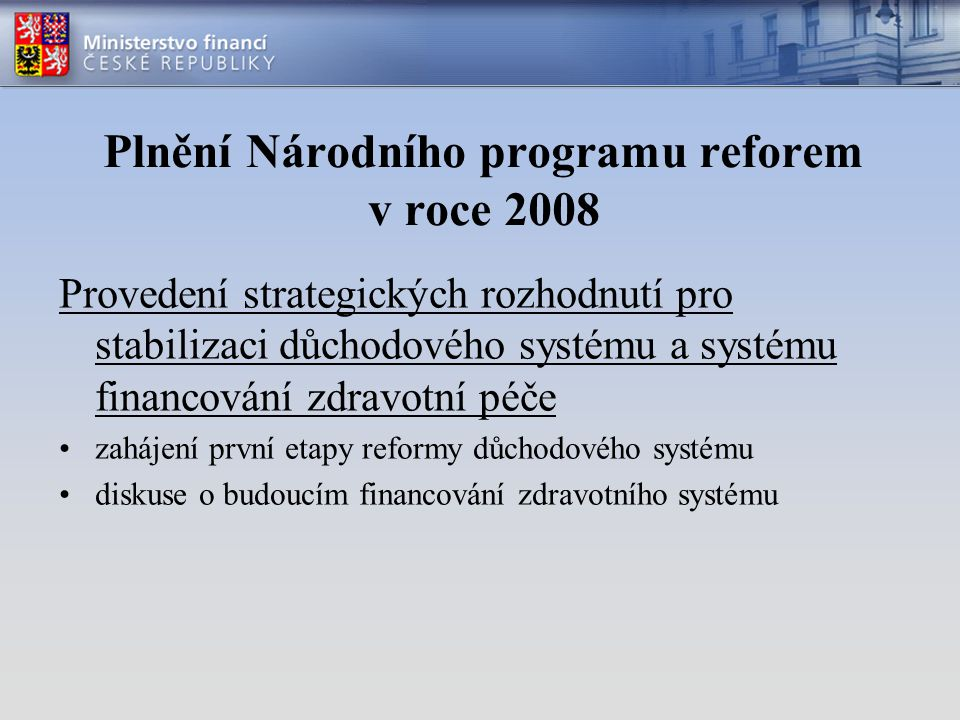 Plnění Národního programu reforem v roce 2008 Zajistit efektivně fungující finanční trh přijetí politiky ochrany spotřebitele a strategie finančního vzdělávání transpozice směrnice o finančních nástrojích (MiFID)
