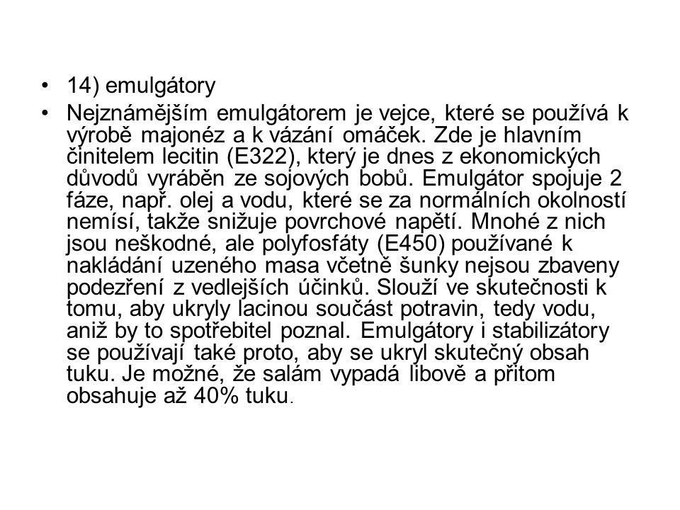 14) emulgátory Nejznámějším emulgátorem je vejce, které se používá k výrobě majonéz a k vázání omáček. Zde je hlavním činitelem lecitin (E322), který