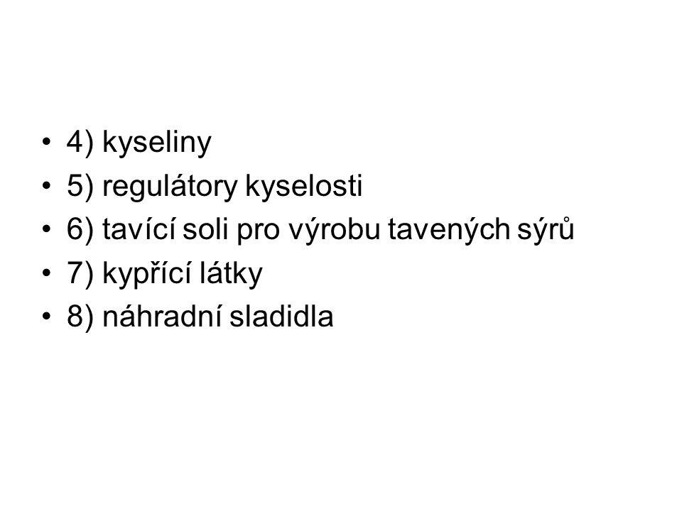 4) kyseliny 5) regulátory kyselosti 6) tavící soli pro výrobu tavených sýrů 7) kypřící látky 8) náhradní sladidla