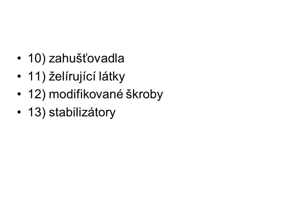 10) zahušťovadla 11) želírující látky 12) modifikované škroby 13) stabilizátory