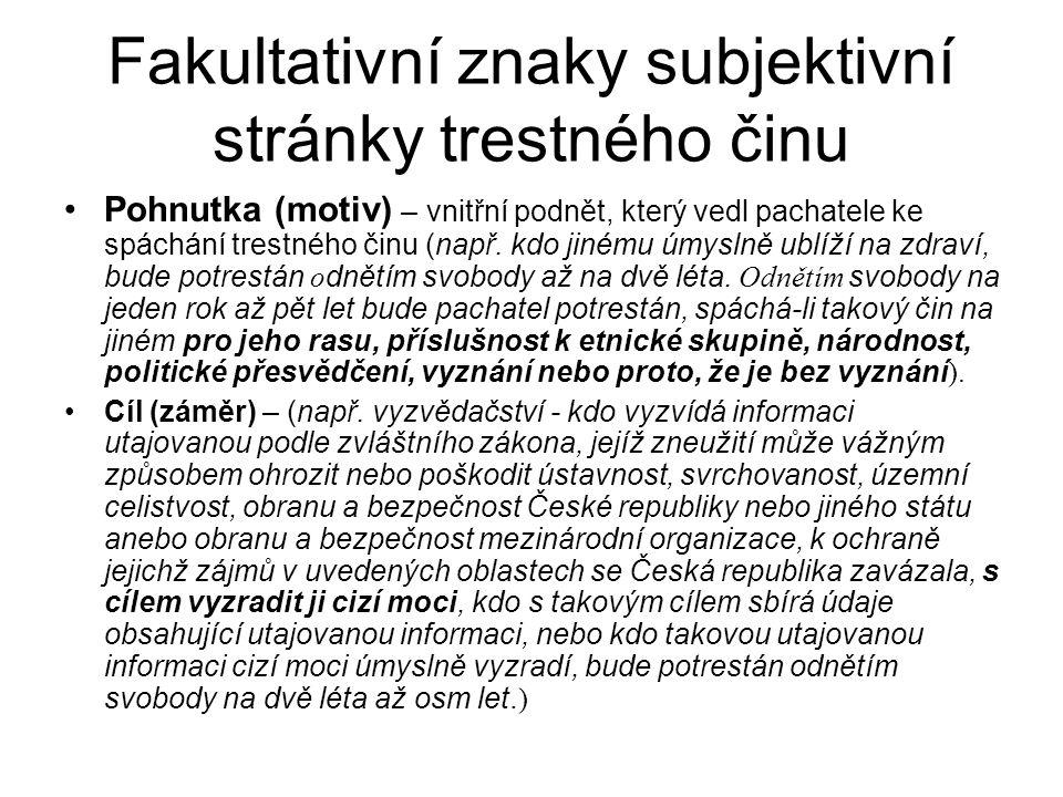 Fakultativní znaky subjektivní stránky trestného činu Pohnutka (motiv) – vnitřní podnět, který vedl pachatele ke spáchání trestného činu (např. kdo ji