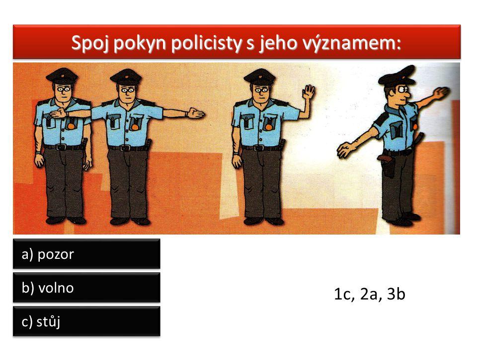 Spoj pokyn policisty s jeho významem: a) pozor b) volno c) stůj 1c, 2a, 3b