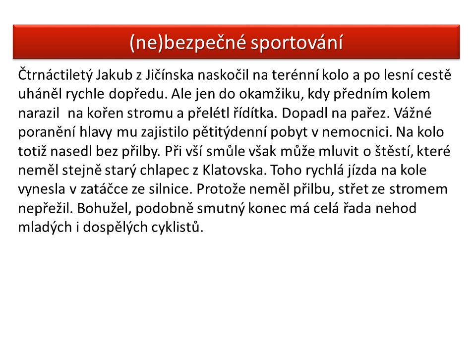 (ne)bezpečné sportování Čtrnáctiletý Jakub z Jičínska naskočil na terénní kolo a po lesní cestě uháněl rychle dopředu. Ale jen do okamžiku, kdy přední