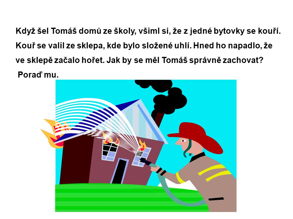 Správné řešení: Pokud má Tomáš u sebe mobilní telefon, měl by zavolat hasiče na čísle 150.