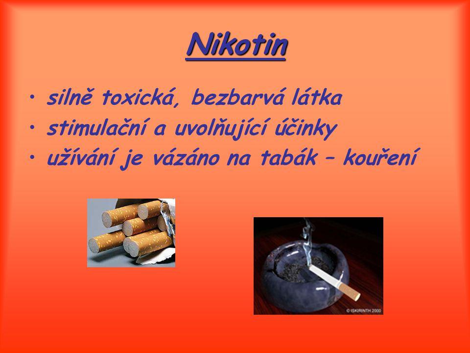 Nikotin silně toxická, bezbarvá látka stimulační a uvolňující účinky užívání je vázáno na tabák – kouření