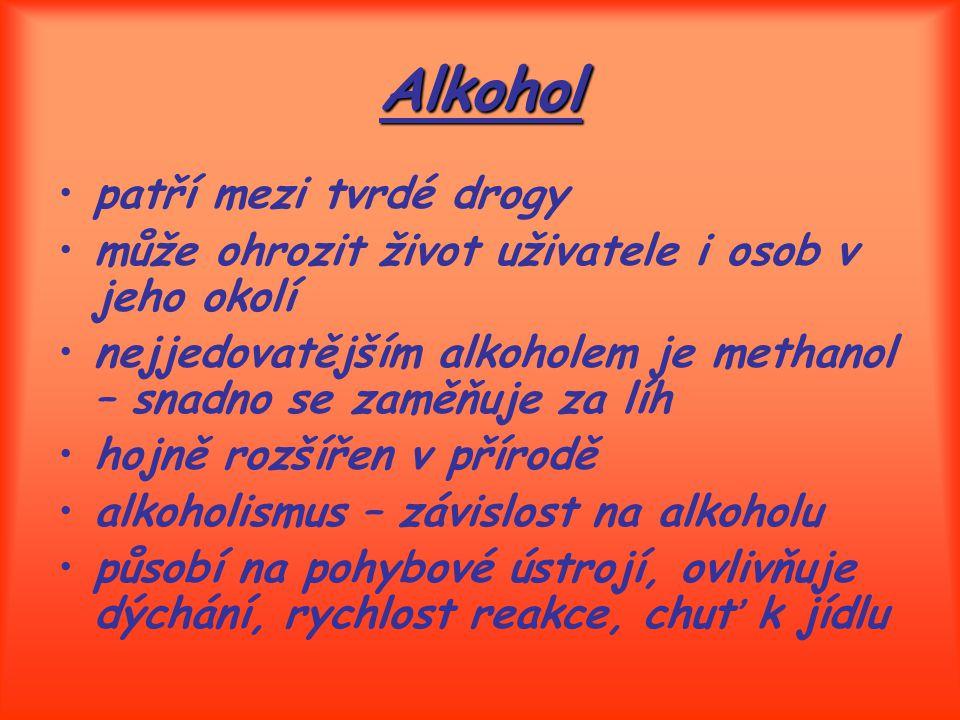 Alkohol patří mezi tvrdé drogy může ohrozit život uživatele i osob v jeho okolí nejjedovatějším alkoholem je methanol – snadno se zaměňuje za líh hojn