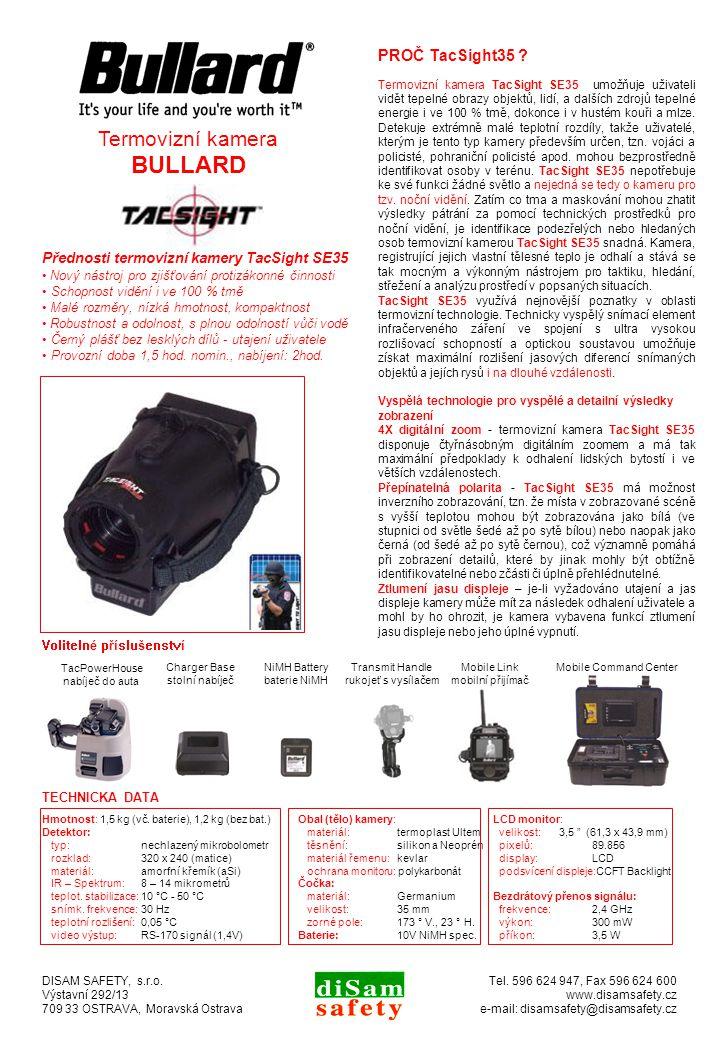 Přednosti termovizní kamery TacSight SE35 Nový nástroj pro zjišťování protizákonné činnosti Schopnost vidění i ve 100 % tmě Malé rozměry, nízká hmotnost, kompaktnost Robustnost a odolnost, s plnou odolností vůči vodě Černý plášť bez lesklých dílů - utajení uživatele Provozní doba 1,5 hod.