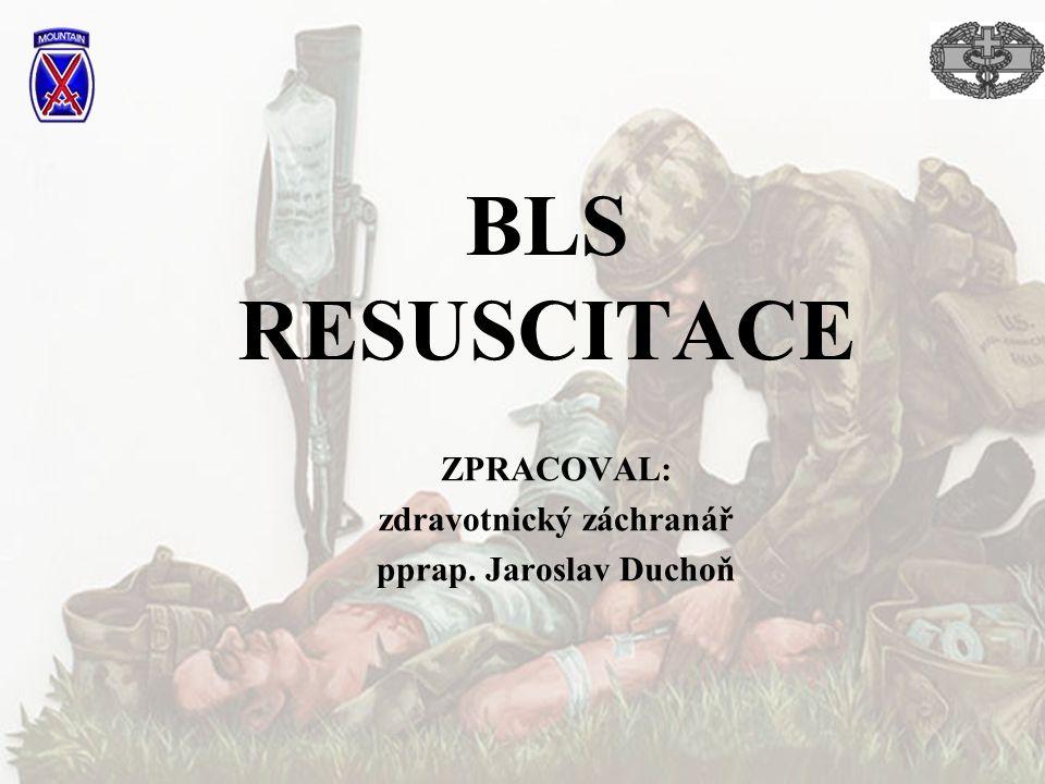 BLS RESUSCITACE ZPRACOVAL: zdravotnický záchranář pprap. Jaroslav Duchoň
