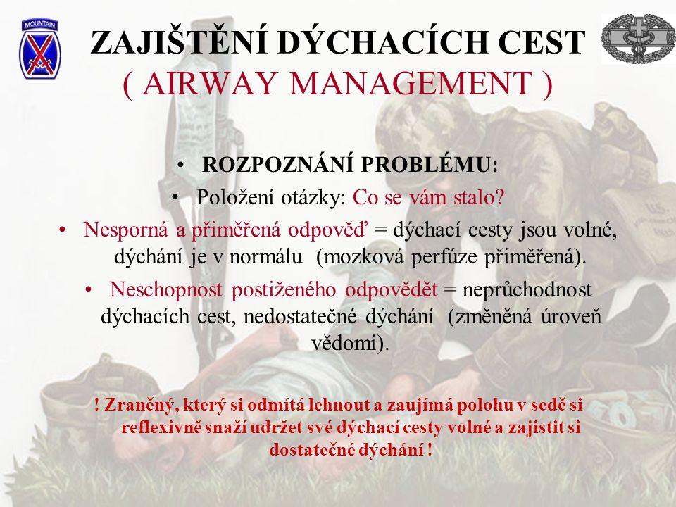 ZAJIŠTĚNÍ DÝCHACÍCH CEST ( AIRWAY MANAGEMENT ) ROZPOZNÁNÍ PROBLÉMU: Položení otázky: Co se vám stalo? Nesporná a přiměřená odpověď = dýchací cesty jso