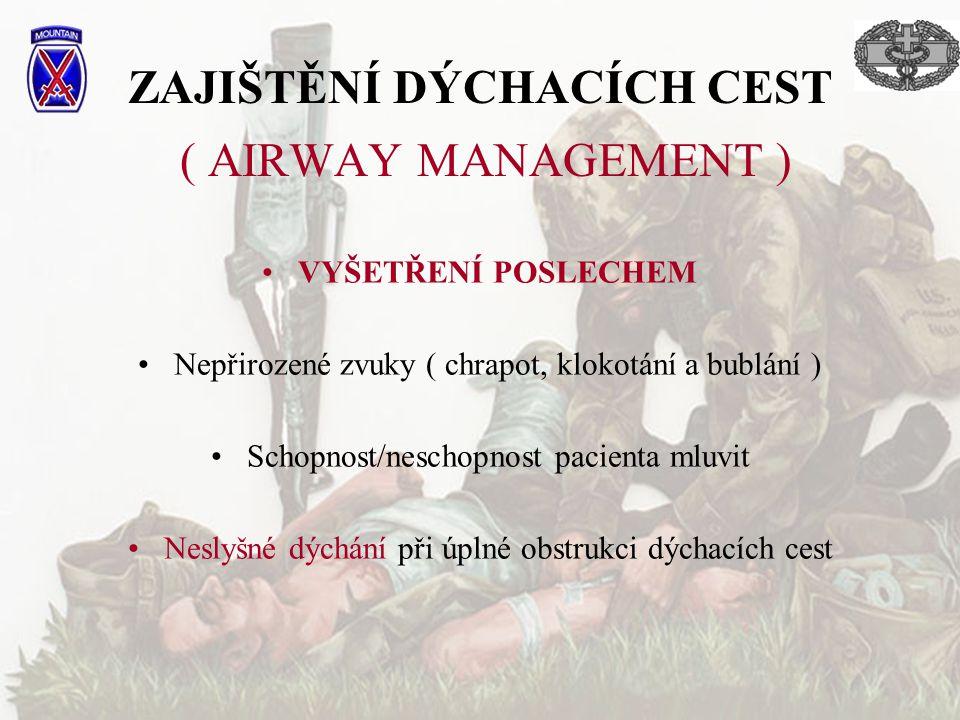 ZAJIŠTĚNÍ DÝCHACÍCH CEST ( AIRWAY MANAGEMENT ) VYŠETŘENÍ POSLECHEM Nepřirozené zvuky ( chrapot, klokotání a bublání ) Schopnost/neschopnost pacienta m