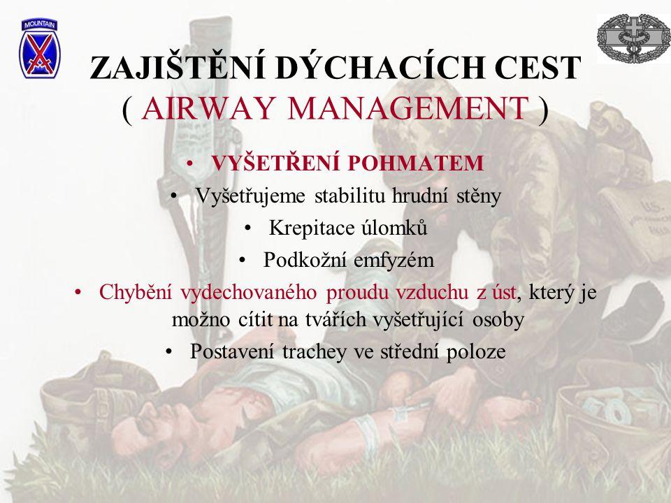 ZAJIŠTĚNÍ DÝCHACÍCH CEST ( AIRWAY MANAGEMENT ) VYŠETŘENÍ POHMATEM Vyšetřujeme stabilitu hrudní stěny Krepitace úlomků Podkožní emfyzém Chybění vydecho