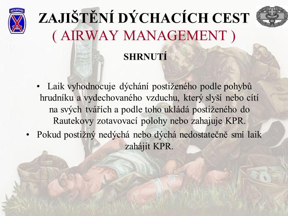 ZAJIŠTĚNÍ DÝCHACÍCH CEST ( AIRWAY MANAGEMENT ) Laik vyhodnocuje dýchání postiženého podle pohybů hrudníku a vydechovaného vzduchu, který slyší nebo cí