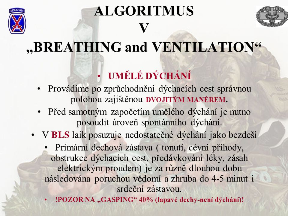 """ALGORITMUS V """"BREATHING and VENTILATION"""" UMĚLÉ DÝCHÁNÍ Provádíme po zprůchodnění dýchacích cest správnou polohou zajištěnou DVOJITÝM MANÉREM. Před sam"""
