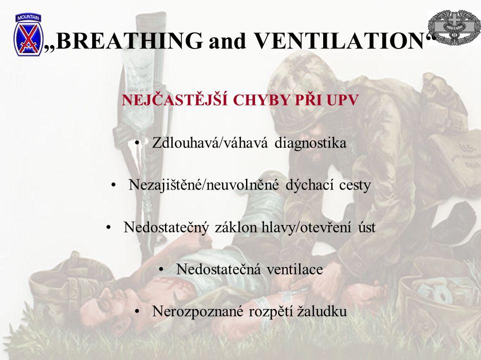 """""""BREATHING and VENTILATION"""" NEJČASTĚJŠÍ CHYBY PŘI UPV Zdlouhavá/váhavá diagnostika Nezajištěné/neuvolněné dýchací cesty Nedostatečný záklon hlavy/otev"""