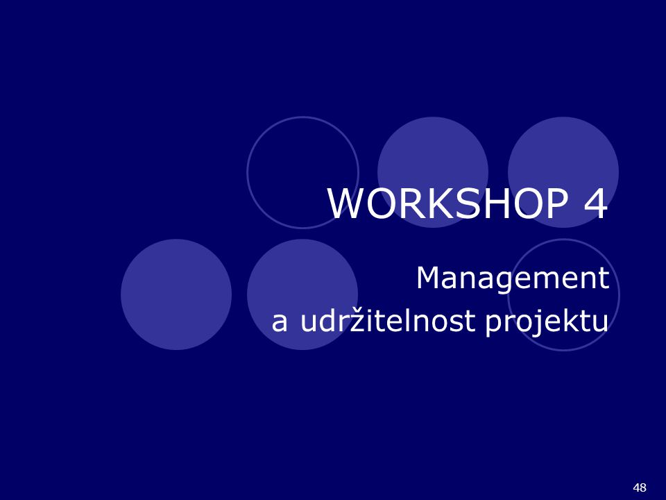 48 WORKSHOP 4 Management a udržitelnost projektu
