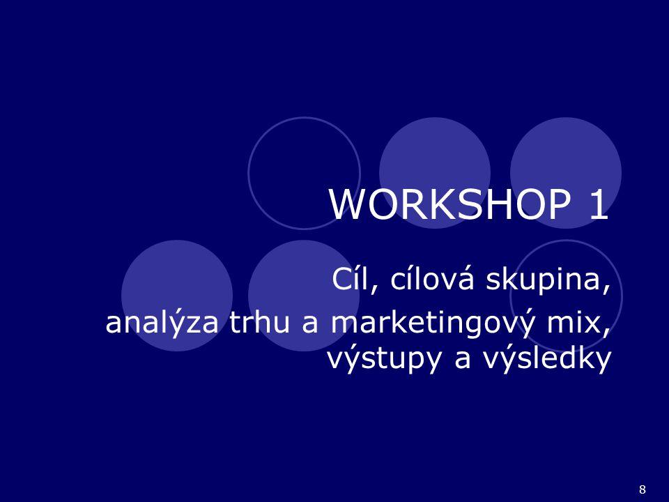 8 WORKSHOP 1 Cíl, cílová skupina, analýza trhu a marketingový mix, výstupy a výsledky
