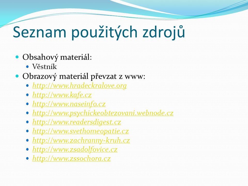 Seznam použitých zdrojů Obsahový materiál: Věstník Obrazový materiál převzat z www: http://www.hradeckralove.org http://www.kafe.cz http://www.naseinf