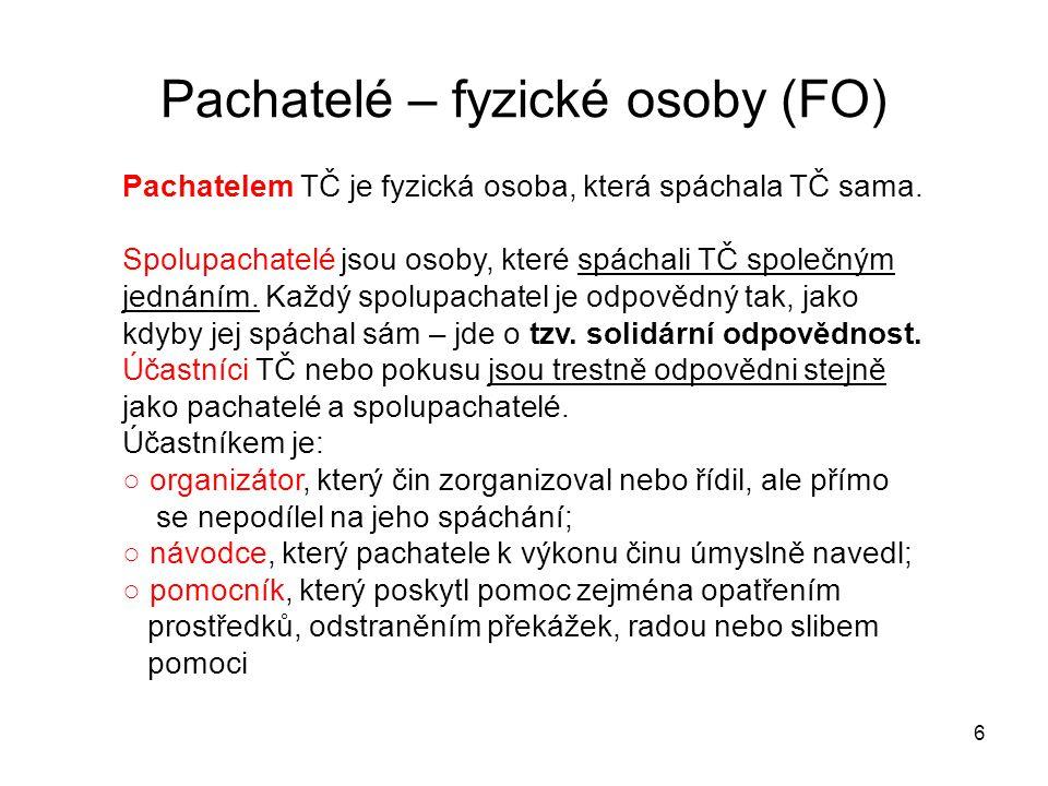 Pachatelé – fyzické osoby (FO) 6 Pachatelem TČ je fyzická osoba, která spáchala TČ sama. Spolupachatelé jsou osoby, které spáchali TČ společným jednán