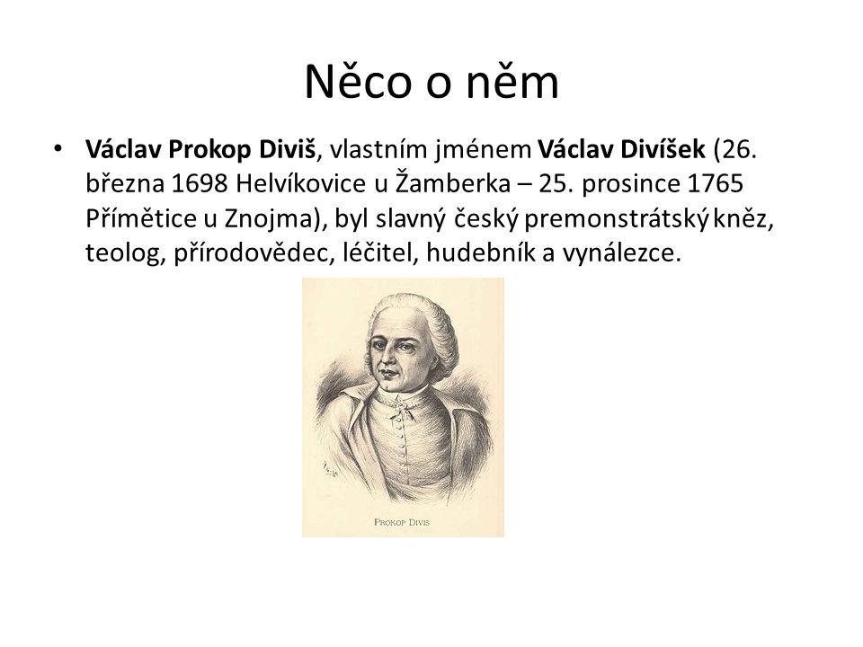 Něco o něm Václav Prokop Diviš, vlastním jménem Václav Divíšek (26. března 1698 Helvíkovice u Žamberka – 25. prosince 1765 Přímětice u Znojma), byl sl