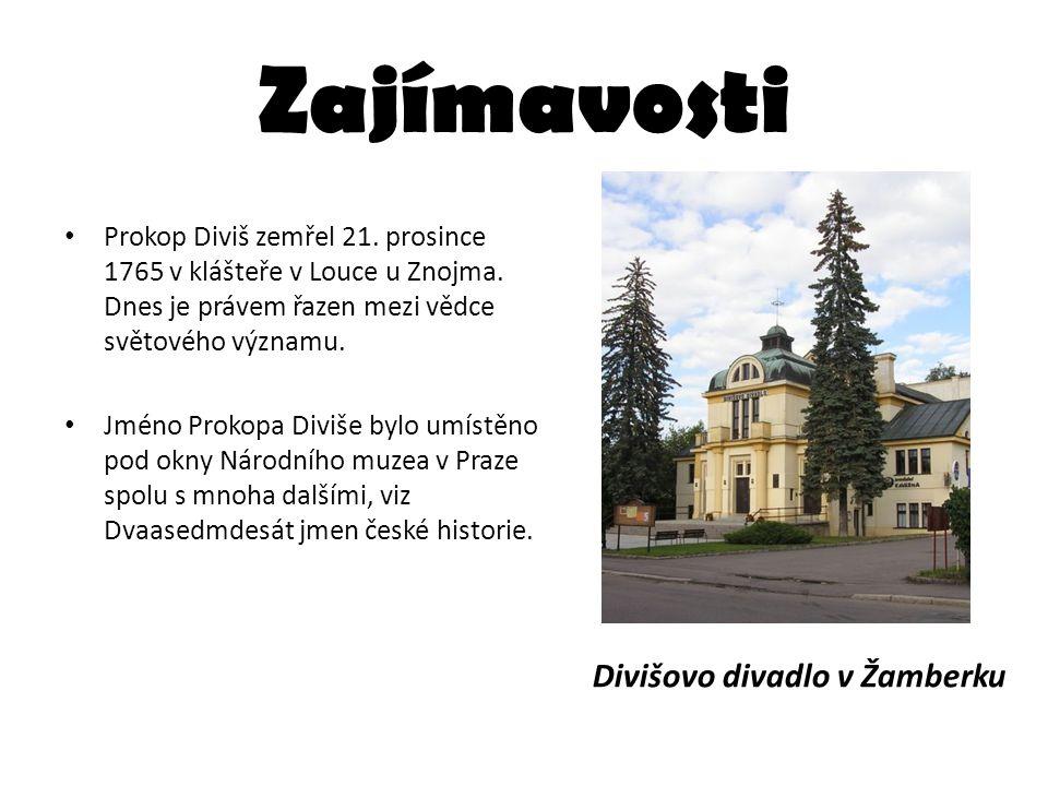 Zajímavosti Prokop Diviš zemřel 21. prosince 1765 v klášteře v Louce u Znojma. Dnes je právem řazen mezi vědce světového významu. Jméno Prokopa Diviše