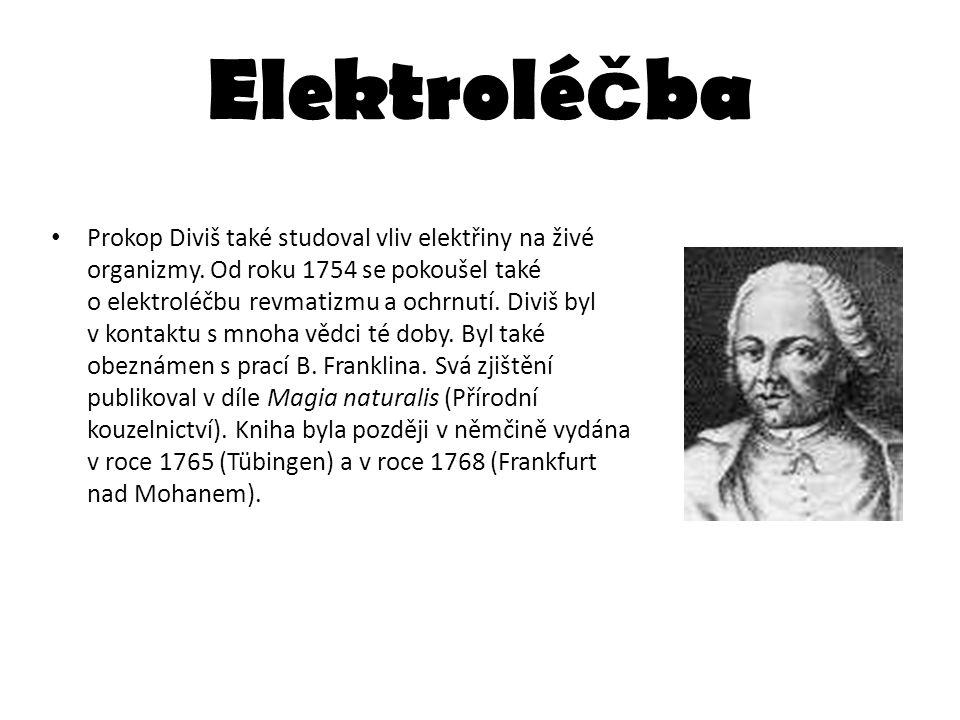 Elektrolé č ba Prokop Diviš také studoval vliv elektřiny na živé organizmy. Od roku 1754 se pokoušel také o elektroléčbu revmatizmu a ochrnutí. Diviš