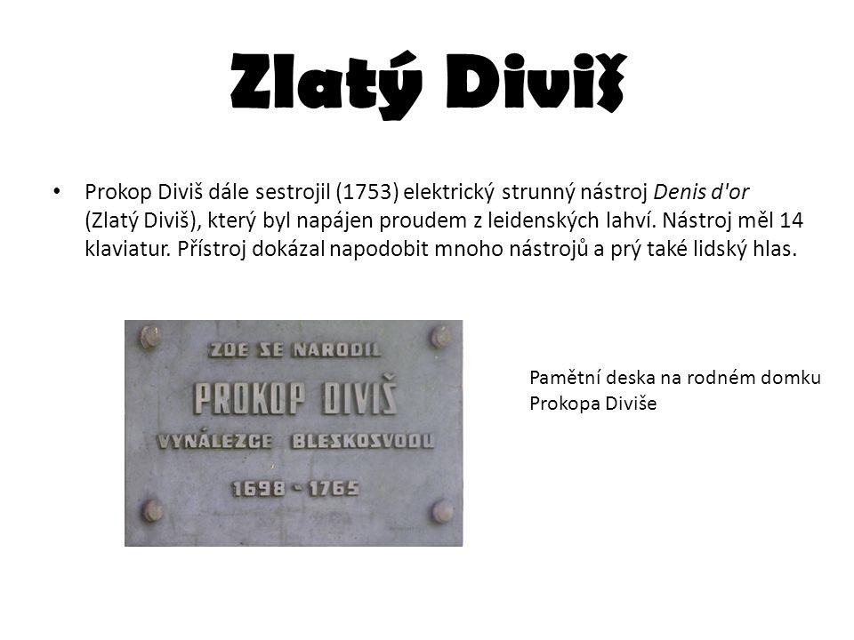 Zlatý Diviš Prokop Diviš dále sestrojil (1753) elektrický strunný nástroj Denis d'or (Zlatý Diviš), který byl napájen proudem z leidenských lahví. Nás