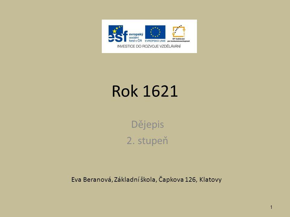 Rok 1621 Dějepis 2. stupeň Eva Beranová, Základní škola, Čapkova 126, Klatovy 1