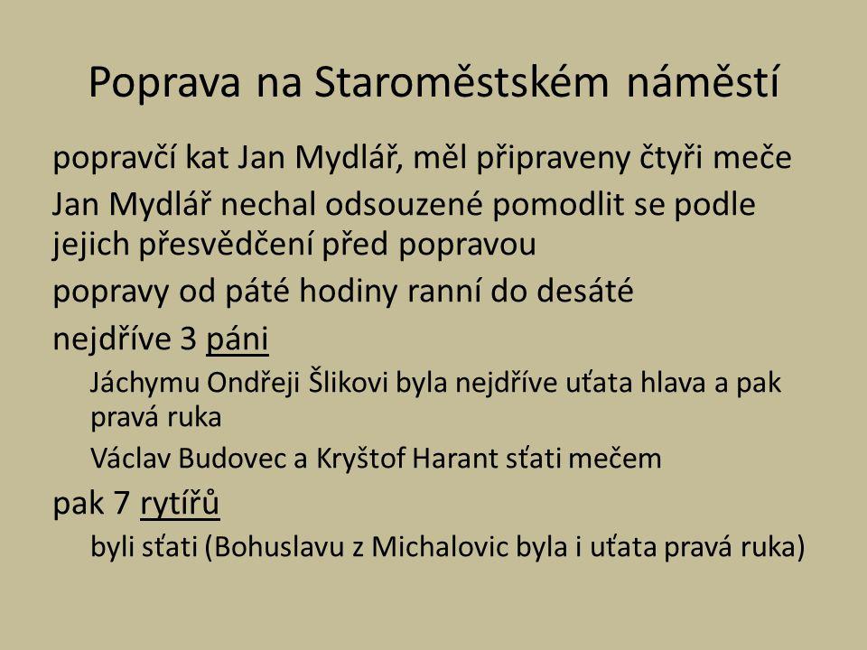 Poprava na Staroměstském náměstí popravčí kat Jan Mydlář, měl připraveny čtyři meče Jan Mydlář nechal odsouzené pomodlit se podle jejich přesvědčení p