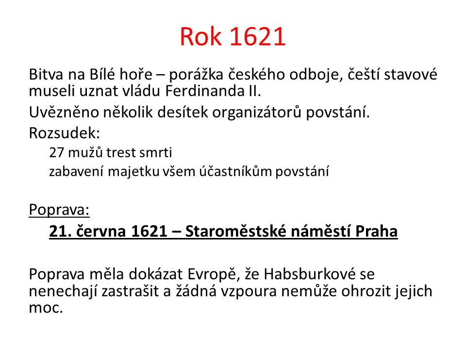 Rok 1621 Bitva na Bílé hoře – porážka českého odboje, čeští stavové museli uznat vládu Ferdinanda II.