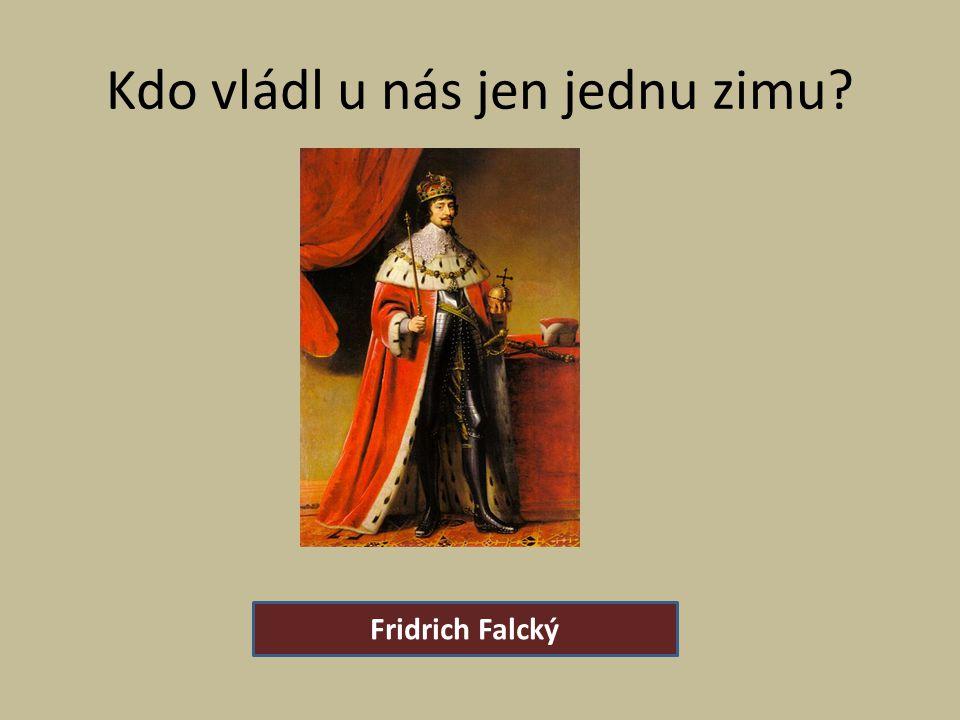 Kdo vládl u nás jen jednu zimu? Fridrich Falcký