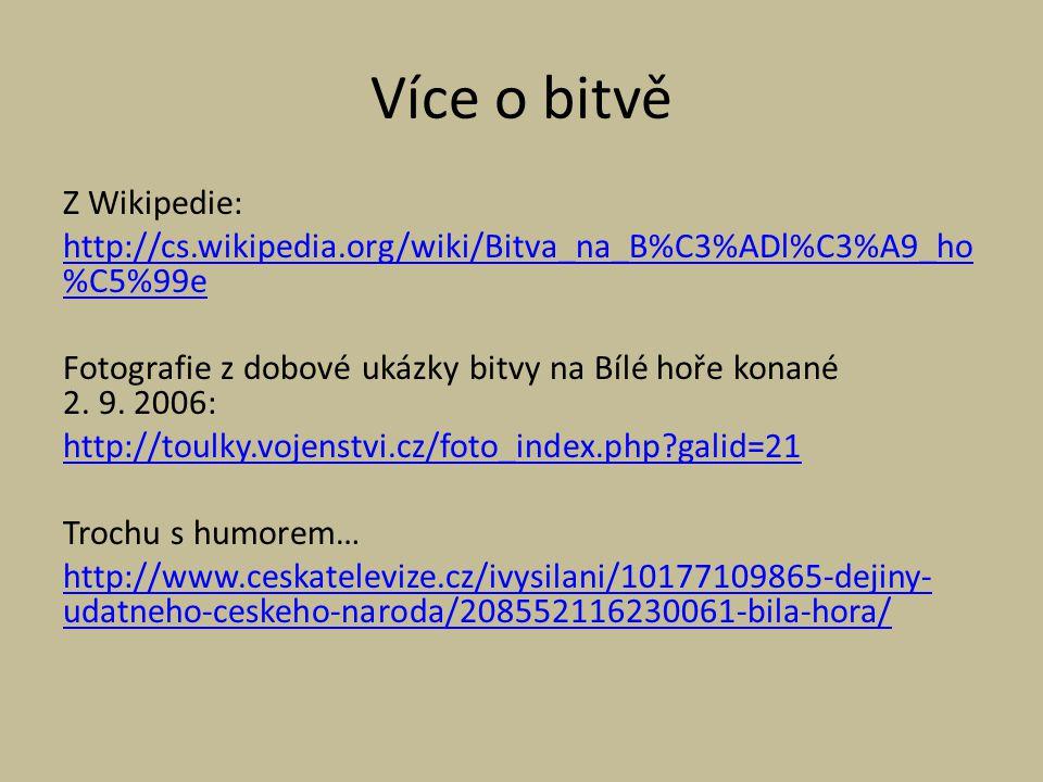 Více o bitvě Z Wikipedie: http://cs.wikipedia.org/wiki/Bitva_na_B%C3%ADl%C3%A9_ho %C5%99e Fotografie z dobové ukázky bitvy na Bílé hoře konané 2. 9. 2
