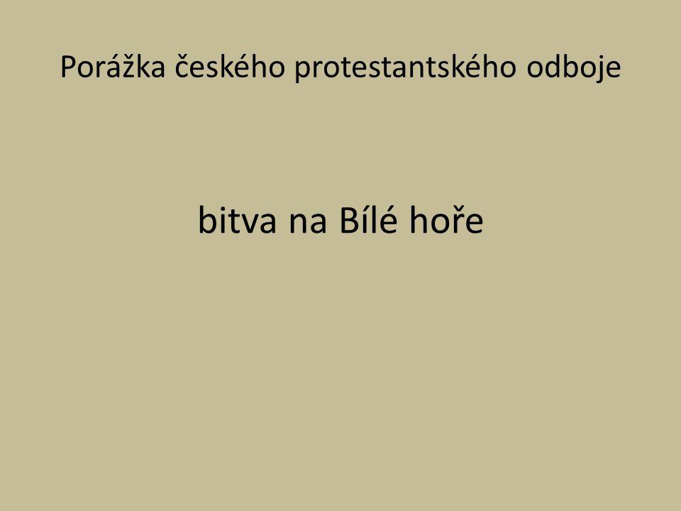 Porážka českého protestantského odboje bitva na Bílé hoře