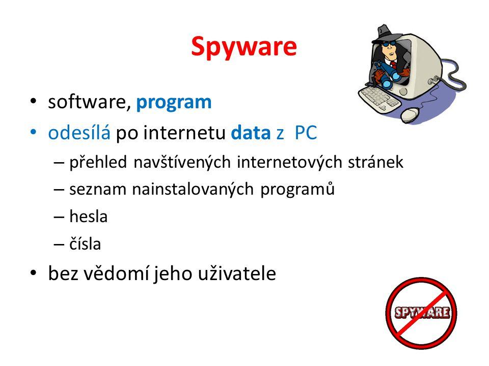 Spyware software, program odesílá po internetu data z PC – přehled navštívených internetových stránek – seznam nainstalovaných programů – hesla – čísla bez vědomí jeho uživatele