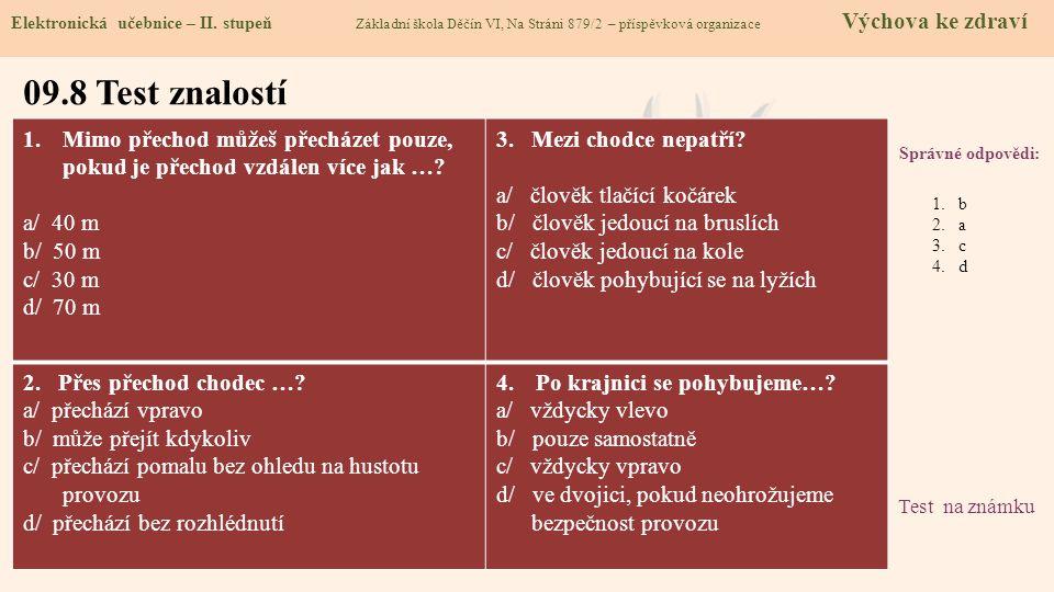 09.9 Použité zdroje, citace 1.Obrázky z databáze klipart 2.http://www.policie.cz/clanek/chodec-ucastnik-silnicniho-provozu.aspx (poslední přístup: 13.