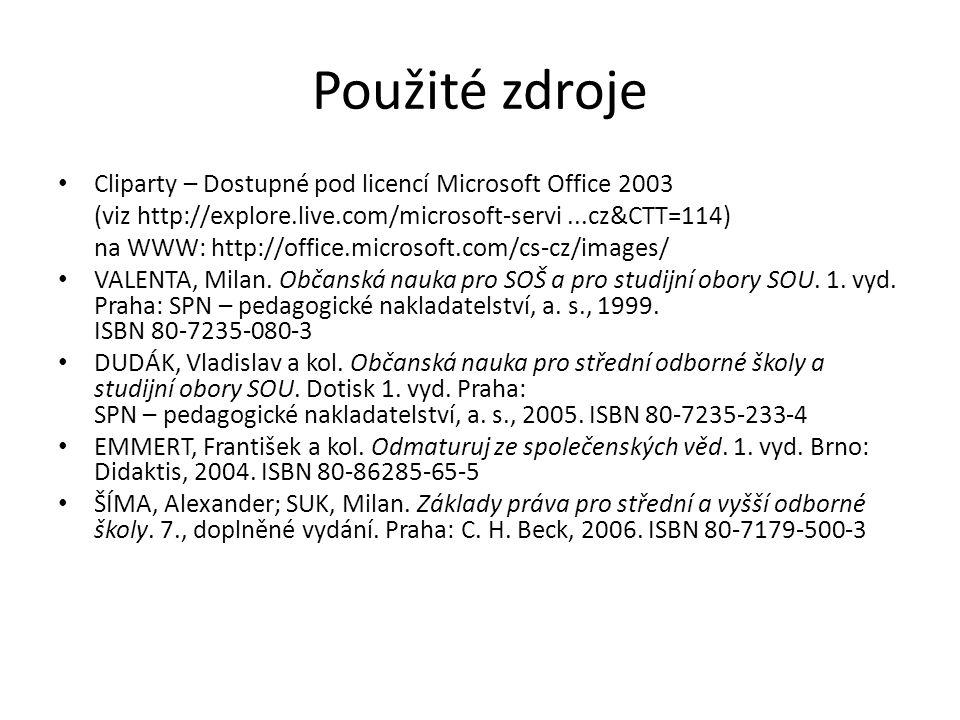 Použité zdroje Cliparty – Dostupné pod licencí Microsoft Office 2003 (viz http://explore.live.com/microsoft-servi...cz&CTT=114) na WWW: http://office.