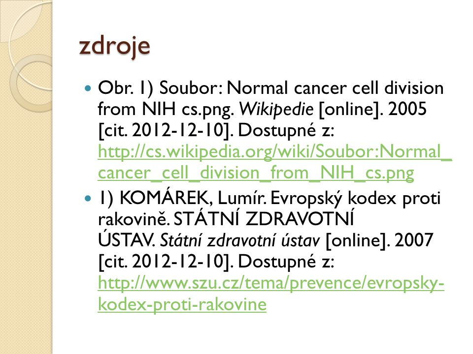 zdroje Obr. 1) Soubor: Normal cancer cell division from NIH cs.png. Wikipedie [online]. 2005 [cit. 2012-12-10]. Dostupné z: http://cs.wikipedia.org/wi