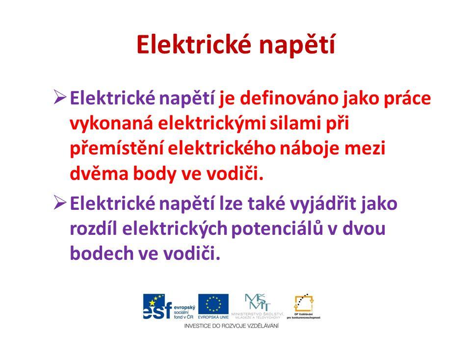 Elektrické napětí  Elektrické napětí je definováno jako práce vykonaná elektrickými silami při přemístění elektrického náboje mezi dvěma body ve vodi