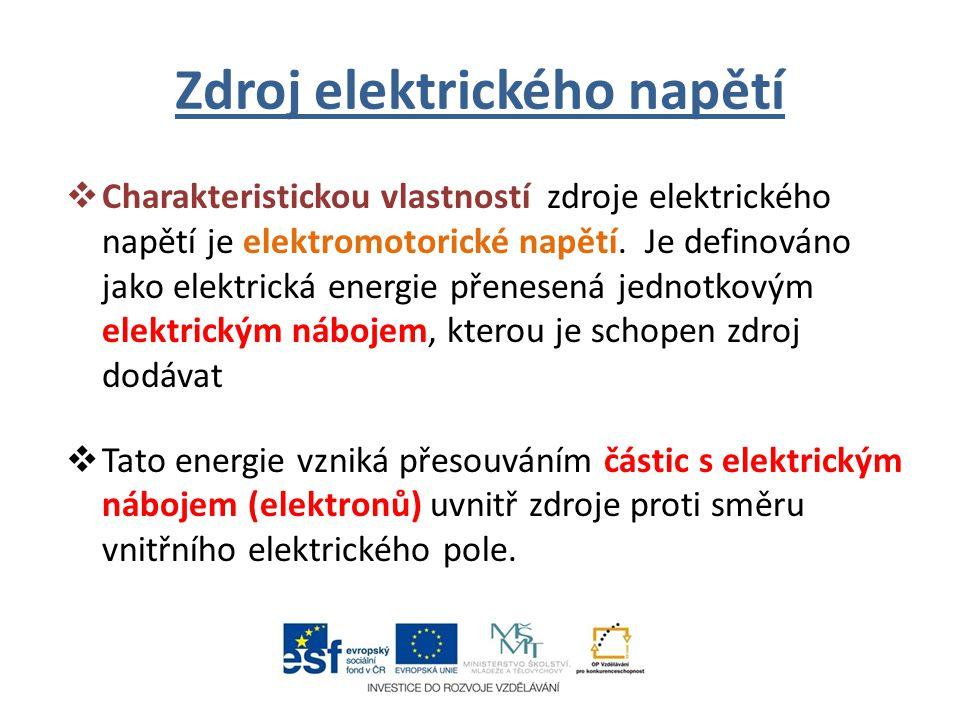 Zdroj elektrického napětí  Charakteristickou vlastností zdroje elektrického napětí je elektromotorické napětí. Je definováno jako elektrická energie