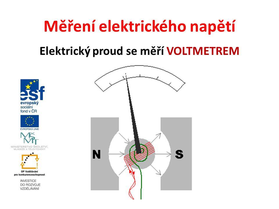 Měření elektrického napětí Elektrický proud se měří VOLTMETREM