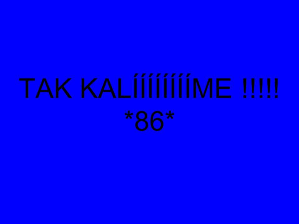 TAK KALÍÍÍÍÍÍÍÍME !!!!! *86*