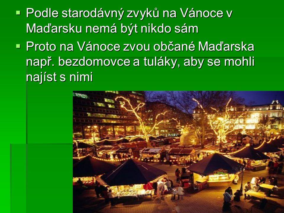  Podle starodávný zvyků na Vánoce v Maďarsku nemá být nikdo sám  Proto na Vánoce zvou občané Maďarska např. bezdomovce a tuláky, aby se mohli najíst