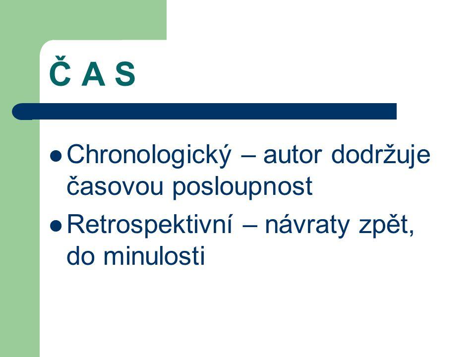 Č A S Chronologický – autor dodržuje časovou posloupnost Retrospektivní – návraty zpět, do minulosti