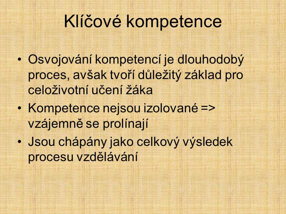 Osvojování kompetencí je dlouhodobý proces, avšak tvoří důležitý základ pro celoživotní učení žáka Kompetence nejsou izolované => vzájemně se prolínají Jsou chápány jako celkový výsledek procesu vzdělávání Klíčové kompetence