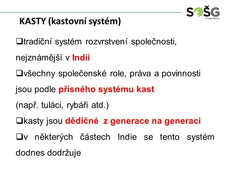  tradiční systém rozvrstvení společnosti, nejznámější v Indii  všechny společenské role, práva a povinnosti jsou podle přísného systému kast (např.