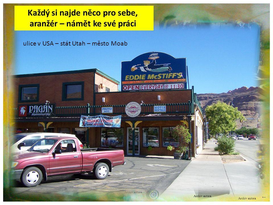©c.zuk Archiv autora ulice v USA – stát Utah – město Moab Každý si najde něco pro sebe, aranžér – námět ke své práci