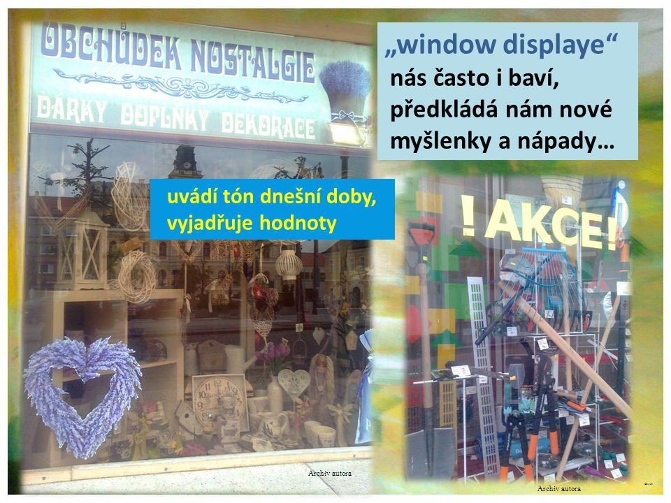 """©c.zuk Archiv autora """"window displaye nás často i baví, předkládá nám nové myšlenky a nápady… uvádí tón dnešní doby, vyjadřuje hodnoty Archiv autora"""