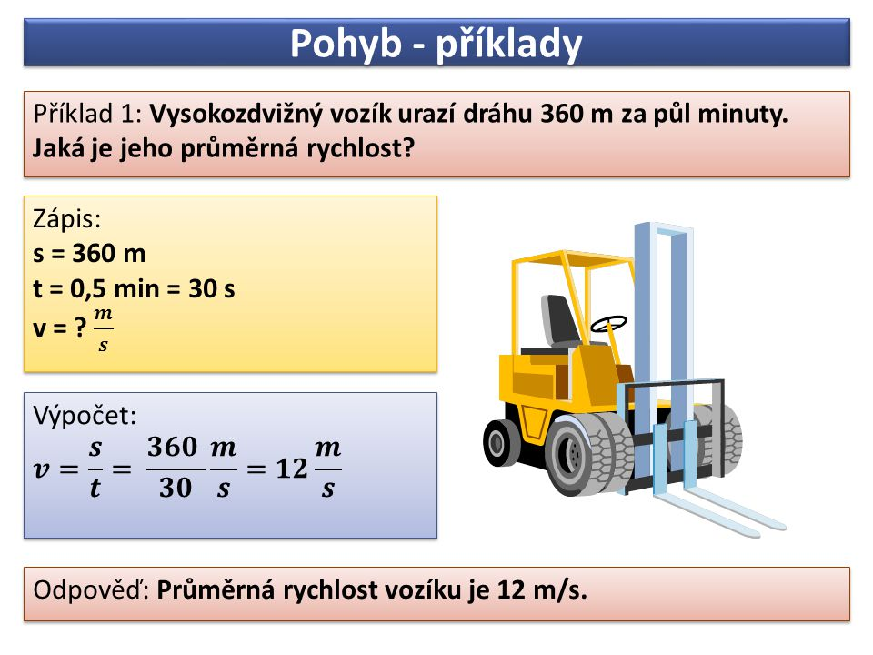 Pohyb - příklady Příklad 1: Vysokozdvižný vozík urazí dráhu 360 m za půl minuty.