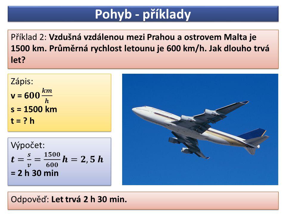 Pohyb - příklady Příklad 2: Vzdušná vzdálenou mezi Prahou a ostrovem Malta je 1500 km.